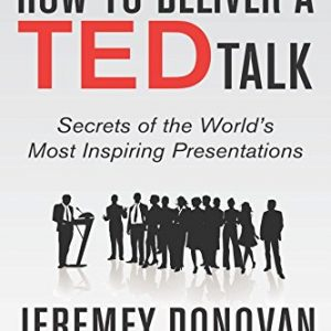How-to-Deliver-a-TED-Talk-Secrets-of-the-Worlds-Most-Inspiring-Presentations-revised-and-expanded-new-edition-with-a-foreword-by-Richard-St-John-and-an-afterword-by-Simon-Sinek-0