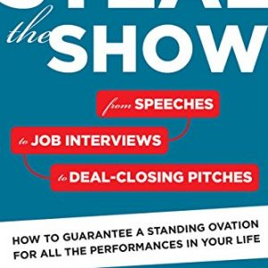 Steal-the-Show-From-Speeches-to-Job-Interviews-to-Deal-Closing-Pitches-How-to-Guarantee-a-Standing-Ovation-for-All-the-Performances-in-Your-Life-0