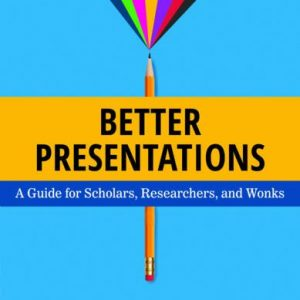 Better-Presentations-A-Guide-for-Scholars-Researchers-and-Wonks-0