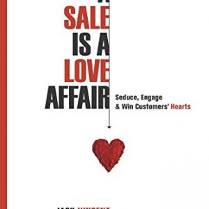 A-Sale-Is-A-Love-Affair-Seduce-Engage-Win-Customers-Hearts-0
