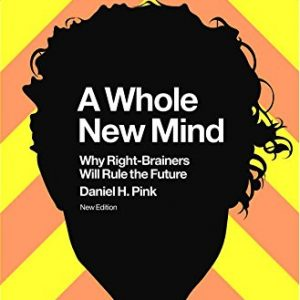 A-Whole-New-Mind-Why-Right-Brainers-Will-Rule-the-Future-0